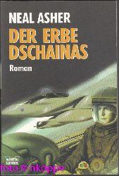 Asher, Neal:  Der Erbe Dschainas : Roman.