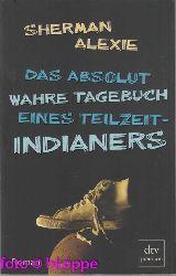 Alexie, Sherman:  Das absolut wahre Tagebuch eines Teilzeit-Indianers : Roman.