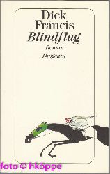 Francis, Dick:  Blindflug : Roman.