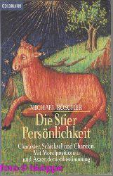 Roscher, Michael:  Die Stier-Persönlichkeit : Charakter, Schicksal und Chancen