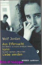 Jordan, Wolf:  Aus Eifersucht kann Liebe werden : wie Partner zu neuem Vertrauen finden.