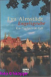 Almstädt, Eva:  Engelsgrube : Kommissarin Pia Korittkis zweiter Fall.