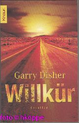 Disher, Garry:  Willkür : Thriller.