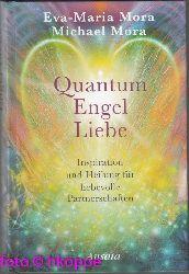 Mora, Eva-Maria und Michael Mora:  Quantum-Engel-Liebe : Inspiration und Heilung für liebevolle Partnerschaften.