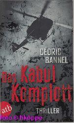 Bannel, Cédric:  Das Kabul-Komplott : Thriller.