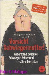 Abidi, Heike und Anja Koeseling:  Vorsicht Schwiegermutter! : Widerstand zwecklos. Schwiegertöchter und -söhne berichten.