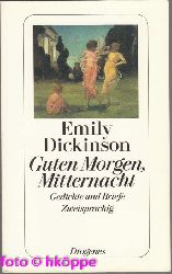 Dickinson, Emily:  Guten Morgen, Mitternacht : Gedichte und Briefe ; zweisprachig.