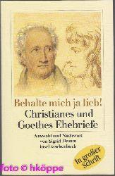 Goethe, Christiane von, Johann Wolfgang von Goethe und Sigrid (Herausgeber) Damm:  Behalte mich ja lieb! : Christianes und Goethes Ehebriefe.
