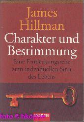 Hillman, James:  Charakter und Bestimmung : eine Entdeckungsreise zum individuellen Sinn des Lebens.
