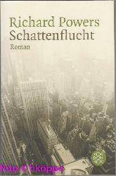 Powers, Richard:  Schattenflucht : Roman.