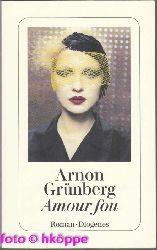 Grunberg, Arnon:  Amour fou : Roman.