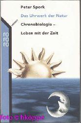 Spork, Peter:  Das Uhrwerk der Natur : Chronobiologie - Leben mit der Zeit.