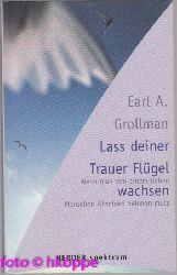 Grollman, Earl A.:  Laß deiner Trauer Flügel wachsen : wenn man von einem lieben Menschen Abschied nehmen muß.