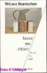 Brantschen, Niklaus:  Fasten neu erleben : warum, wie, wozu?.