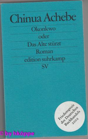Achebe, Chinua:  Okonkwo oder Das Alte stürzt