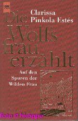 Estés, Clarissa Pinkola:  Die Wolfsfrau erzählt : auf den Spuren der wilden Frau.