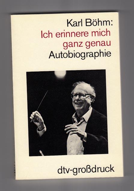 Böhm, Karl:  Ich erinnere mich ganz genau : Autobiographie. dtv-Grossdr.