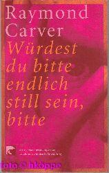 Carver, Raymond:  Würdest du bitte endlich still sein, bitte : Erzählungen.