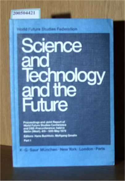 Buchholz, H., Gmelin, W.  Buchholz, H., Gmelin, W. Science and Technology and the Future. Proceedings and Joint Report of World Future Studies Conference and DSE-Preconference held in Berlin (West) 4th-10th May 1979. Part 1
