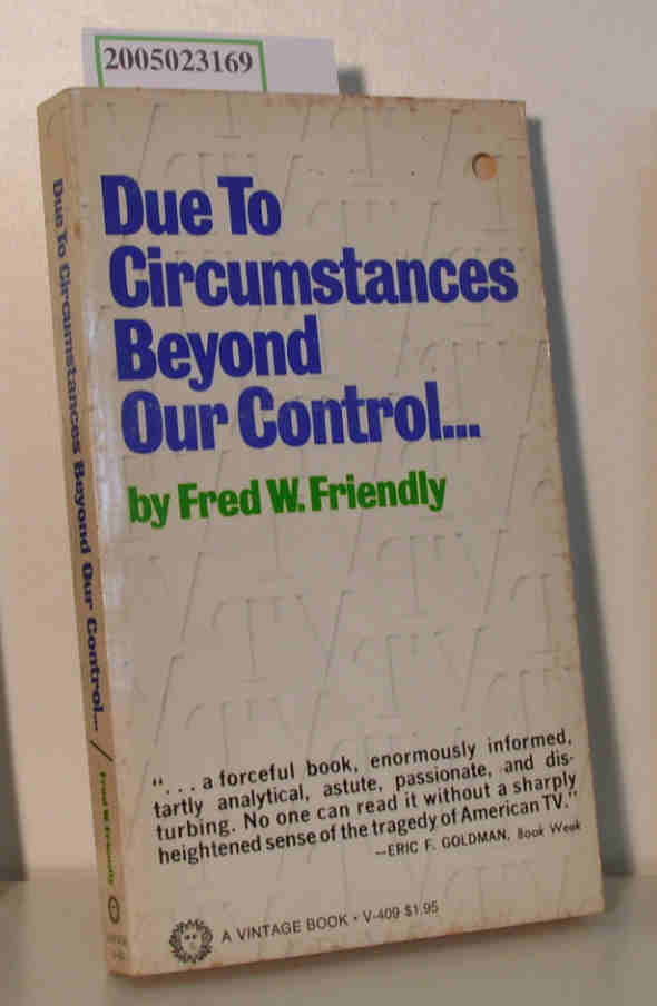 Fred W. Friendly   Fred W. Friendly  Due to Circumstances Beyond Our Control