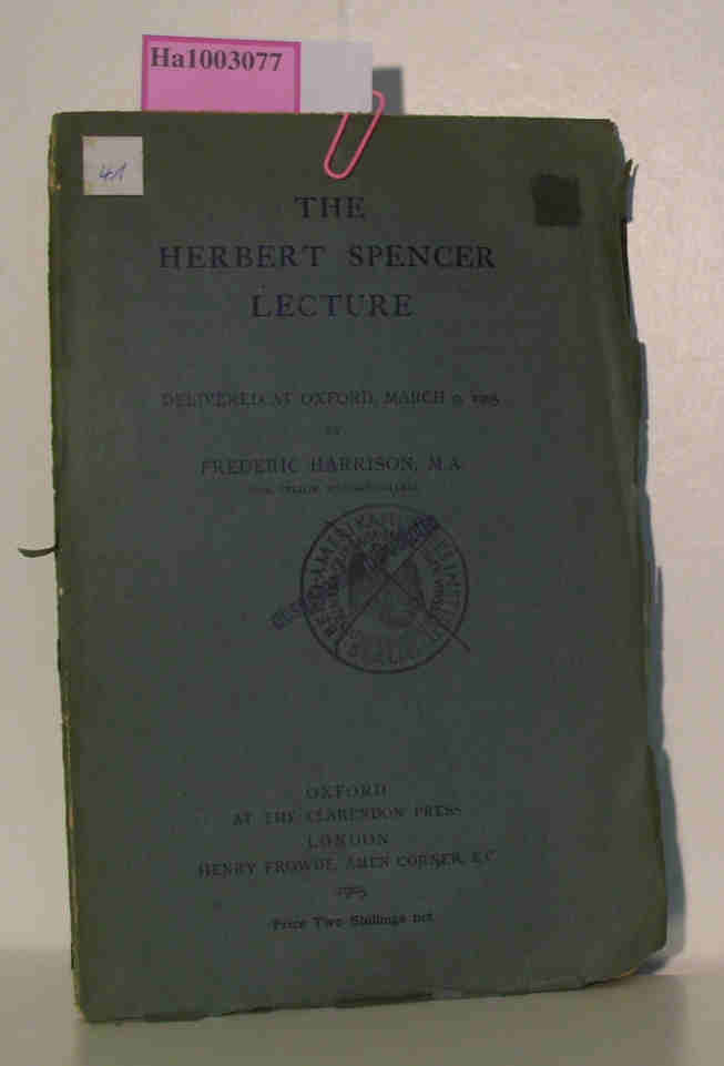 Harrison, Frederic  Harrison, Frederic The Herbert Spencer Lecture. Delivered at Oxford, March 9, 1905 by Frederic Harrison, M.A.