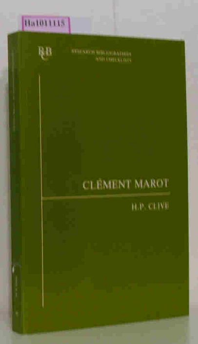 Clive, H. P.  Clive, H. P. Clement Marot. An Annotated Bibliography. (=Research Bibliographies & Checklists, 40).
