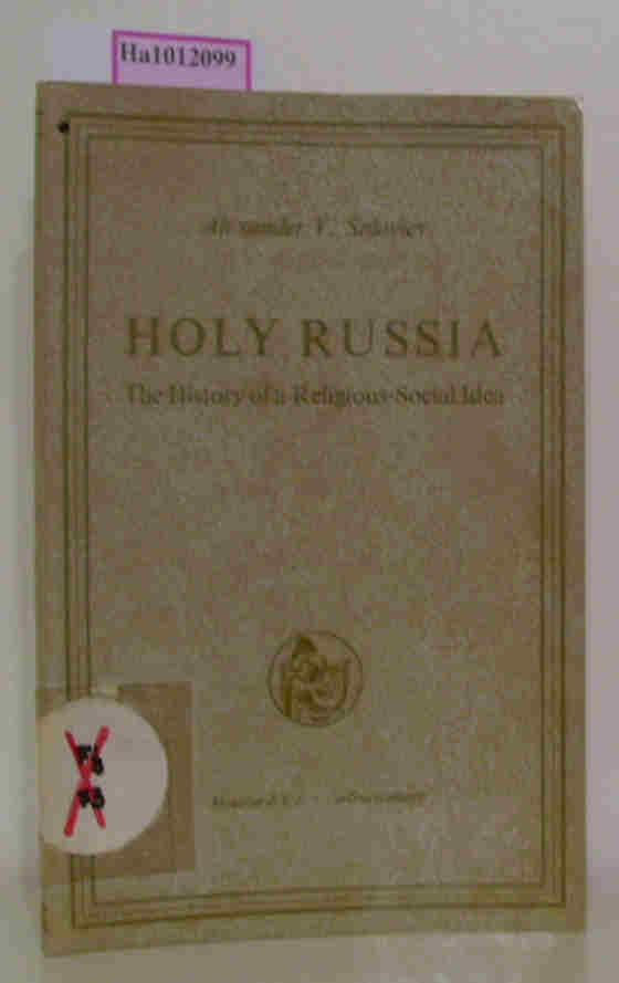 Soloviev, Alexander V.  Soloviev, Alexander V. Holy Russia. The History of a Religious-Social Idea. (= Musagetes. Contributions to the History of Slaviv Literature and Culture. XII).