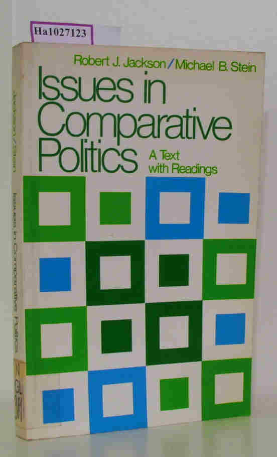 Jackson, Robert J. / Stein, Michael B.  Jackson, Robert J. / Stein, Michael B. Issues in Comperative Politics. A Text with Readings.