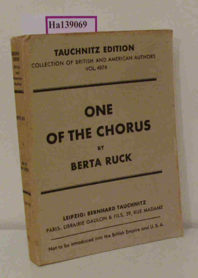 Ruck, Berta  Ruck, Berta One of the Chorus. ( = Collection of British and American Authors, 4876) .