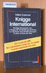 Commer, Heinz  Commer, Heinz Knigge international. Richtige Umgangsformen, erfolgreiche Verhandlungsmethoden und optimale Geschäftsbeziehungen in allen Ländern der Welt.