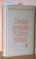 Mosshamer, Ottilie  Mosshamer, Ottilie Werkbuch der religiösen Mädchenführung. Teil III: Ziel aller Wege und alles Lebens