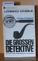 Gribble, Leonard  Gribble, Leonard Die großen Detektive. 150 Jahre Kriminalistik
