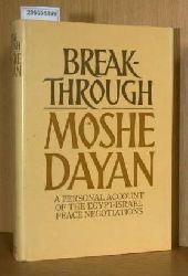 Dayan, Moshe  Dayan, Moshe Breakthrough : A Personal Account of the Egypt-Israel Peace Negotiations