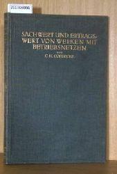 Goedecke, C.H.  Goedecke, C.H. Sachwert und Ertragswert nebst Baukontierung und Abschreibung von Werken mit Betriebsnetzen also von Bahnen, Elektrizitäts-, Gas- und Wasserwerken usw.