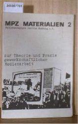 Medienpädagogik Zentrum Hamburg e. V. (Hg.)  Medienpädagogik Zentrum Hamburg e. V. (Hg.) MPZ Materialien 2. Zur Theorie und Praxis gewerkschaftlicher Medienarbeit