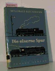 Buchmann, Willibald  Buchmann, Willibald Die  eiserne Spur