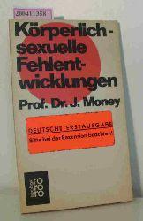 Money, John  Money, John Körperlich-sexuelle Fehlentwicklungen