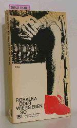 Rosalka oder Wie es eben so ist