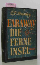 Priestley, John B.  Priestley, John B. Faraway, die ferne Insel