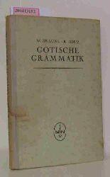Braune, Wilhelm  Braune, Wilhelm Gotische Grammatik mit Lesestücken und Wortverzeichnis