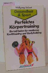 Seibert, Wolfgang  Seibert, Wolfgang Perfektes Körpertraining