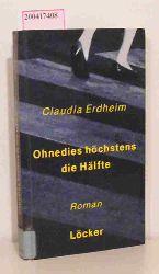 Erdheim, Claudia  Erdheim, Claudia Ohnedies höchstens die Hälfte
