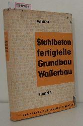 Wölfel, Wilhelm  Wölfel, Wilhelm Stahlbetonfertigteile im Grund- und Wassebau Band 1
