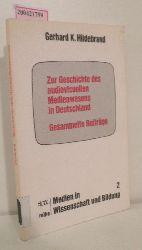 Hildebrand, Gerhard K. [Hrsg.]  Hildebrand, Gerhard K. [Hrsg.] Zur Geschichte des audiovisuellen Medienwesens in Deutschland