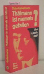 Gabelmann, Thilo  Gabelmann, Thilo Thälmann ist niemals gefallen?