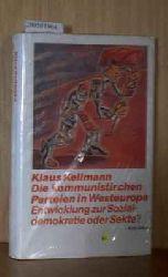 Kellmann, Klaus  Kellmann, Klaus Die kommunistischen Parteien in Westeuropa. Entwicklung zur Sozialdemokratie oder Sekte?