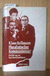 Kellmann, Klaus  Kellmann, Klaus Pluralistischer Kommunismus? Wandlungstendenzen eurokommunistischer Parteien in Westeuropa und ihre Reaktionen auf die Erneuerung in Polen