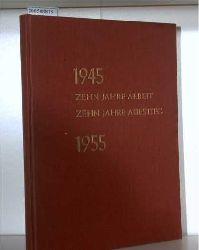 1945-1955 Zehn Jahre Arbeit - Zehn Jahre Aufstieg Zehn Jahre neuen deutsche Gewerkschaftsbewegung