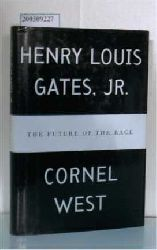 Gates, Henry Louis, Jr./West, Cornel  Gates, Henry Louis, Jr./West, Cornel The future of the race