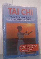 Tai Chi Gesunde Bewegung und entspannende Meditation Die chinesische Bewegungslehre für harmonisches Körperbewusstsein